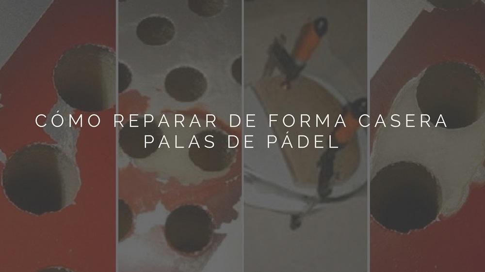Cómo reparar de forma casera Palas de Pádel
