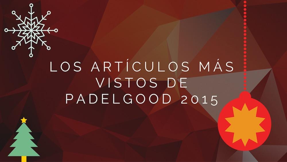 Los artículos más vistos de Padelgood en 2015