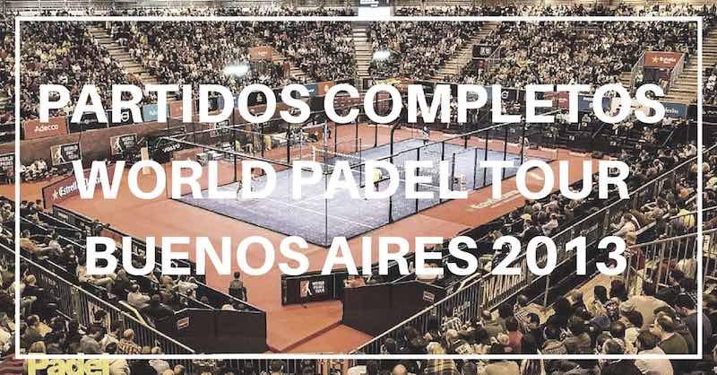 Partidos completos World Padel Tour Buenos Aires 2013
