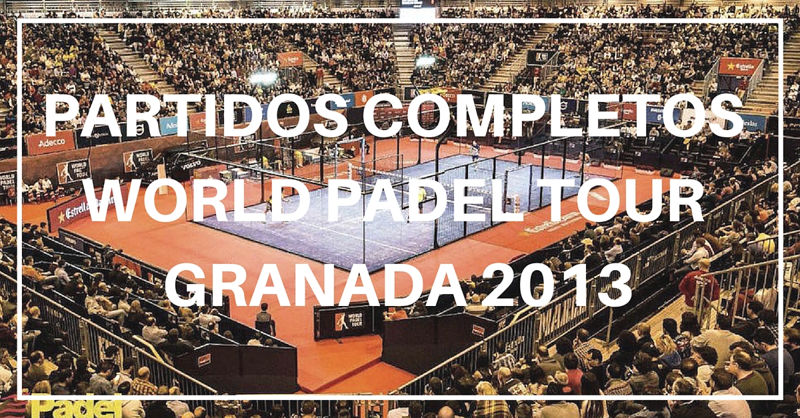 Partidos completos World Padel Tour Granada 2013