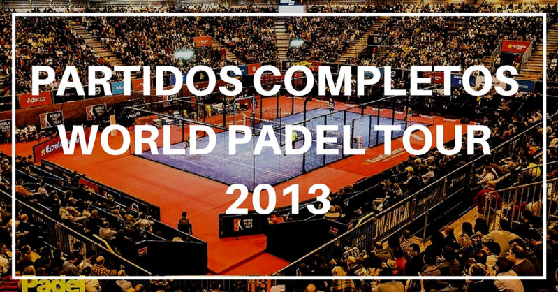 Partidos completos World Padel Tour 2013