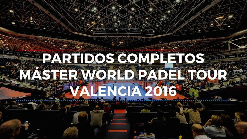 Partidos completos Máster World Padel Tour Valencia 2016