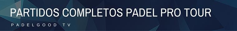 Partidos completos Padel Pro Tour