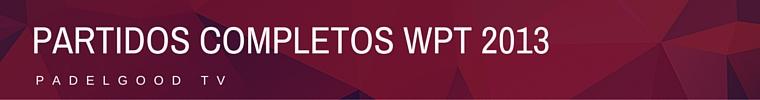 Partidos completos WPT 2013