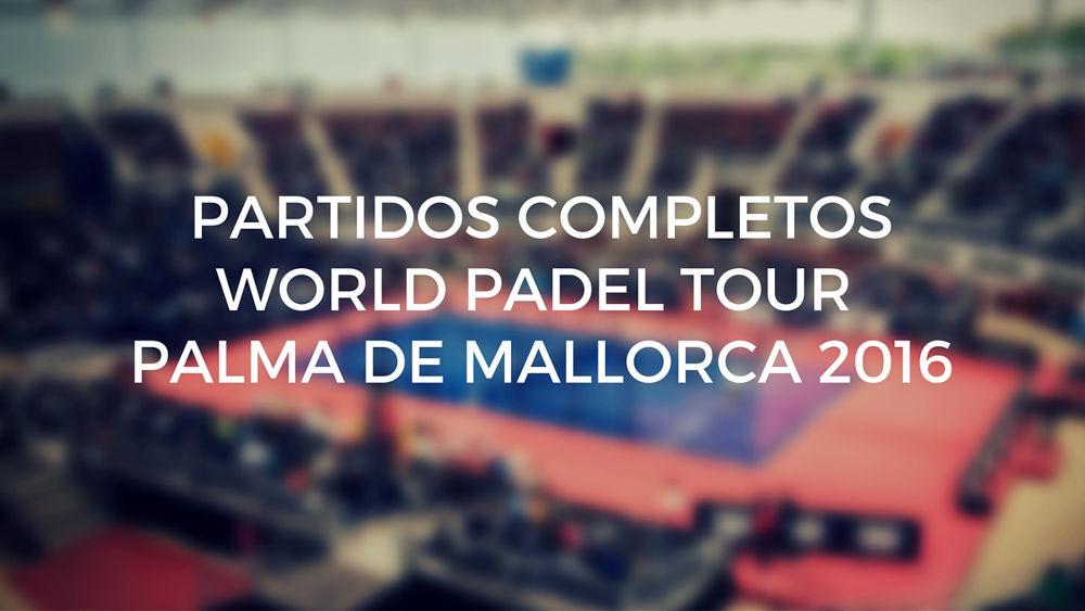 Partidos completos World Padel Tour Palma de Mallorca 2016