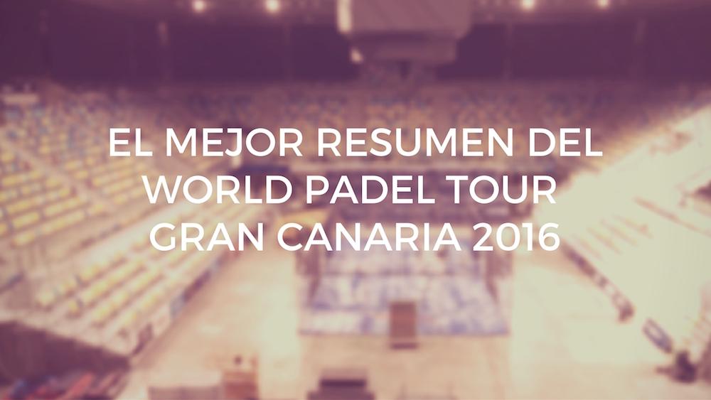 El mejor resumen en vídeo del World Padel Tour Gran Canaria 2016