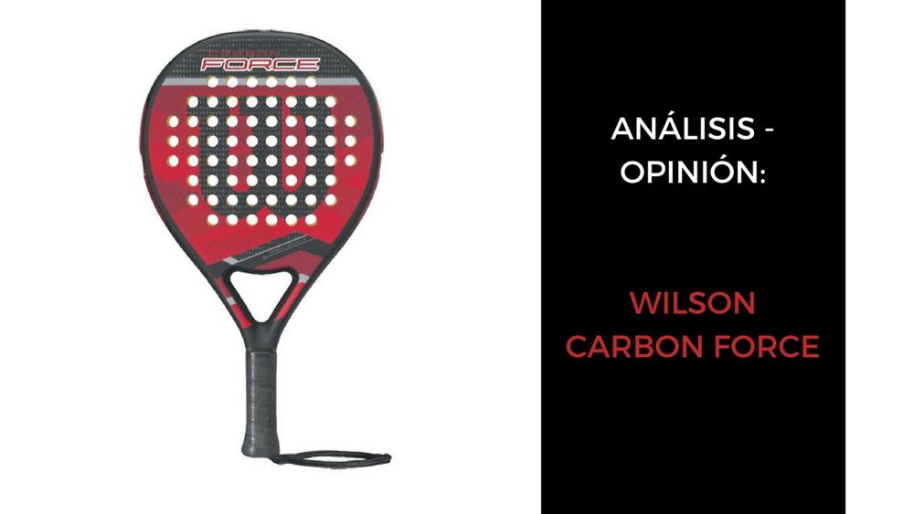 Análisis y opinión Wilson Carbon Force