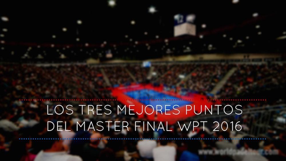 mejores puntos WPT Final 2016 Los 3 mejores puntos del Master Final World Padel Tour 2016