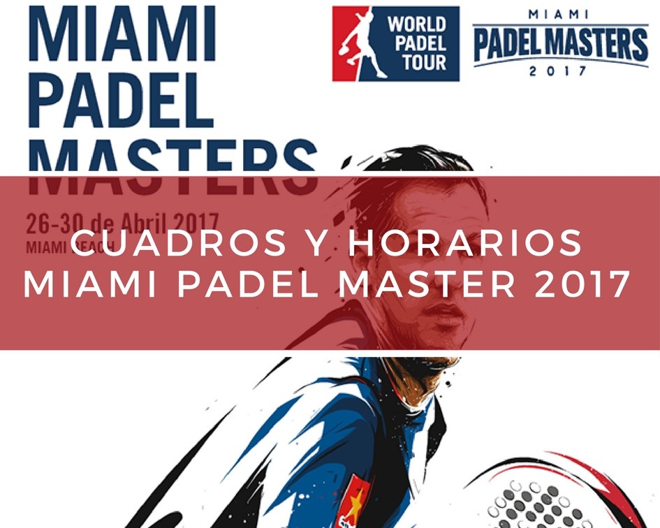 Cuadros Horarios Miami Padel Master 2017 Cuadros y horarios Miami Padel Master 2017