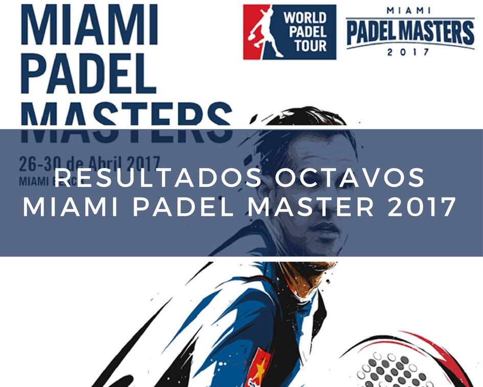 Octavos Miami Padel Master 2017 Resultados octavos de final Miami Padel Master 2017