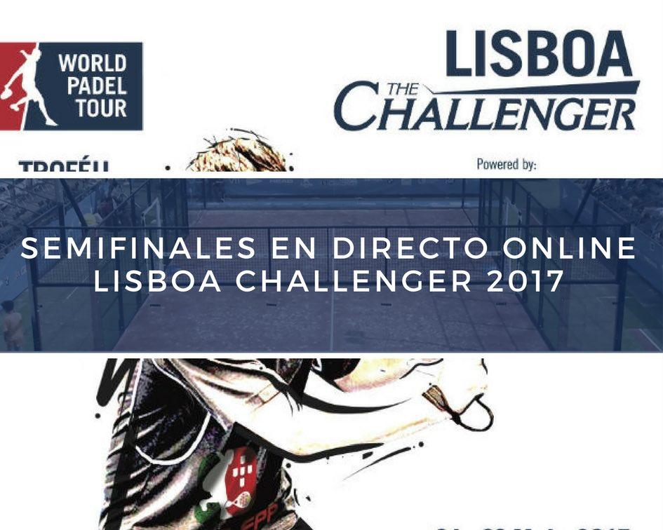 Lisboa Challenger directo 2017 Semifinales World Padel Tour Lisboa Challenger 2017 en directo y online