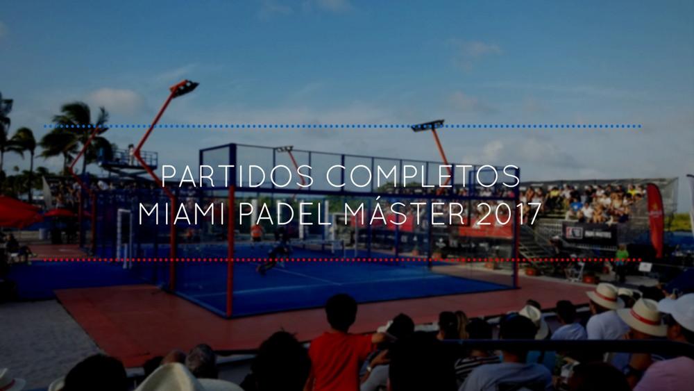 Partidos completos WPT Miami 2017 Partidos completos Miami Padel Máster 2017