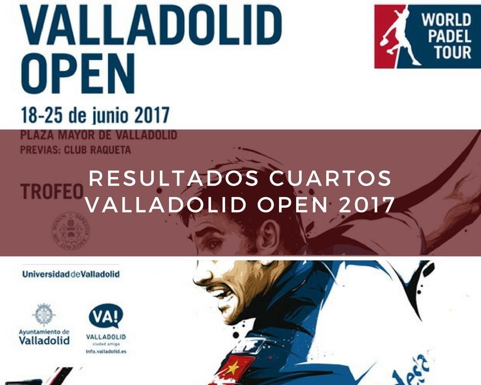 Cuartos Valladolid Open 2017 Resultados cuartos de final World Padel Tour Valladolid 2017
