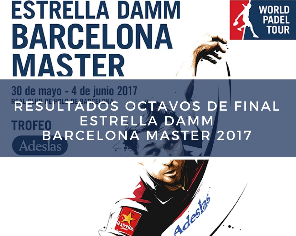Octavos Barcelona Master 2017 Resultados octavos de final Máster World Padel Tour Barcelona 2017