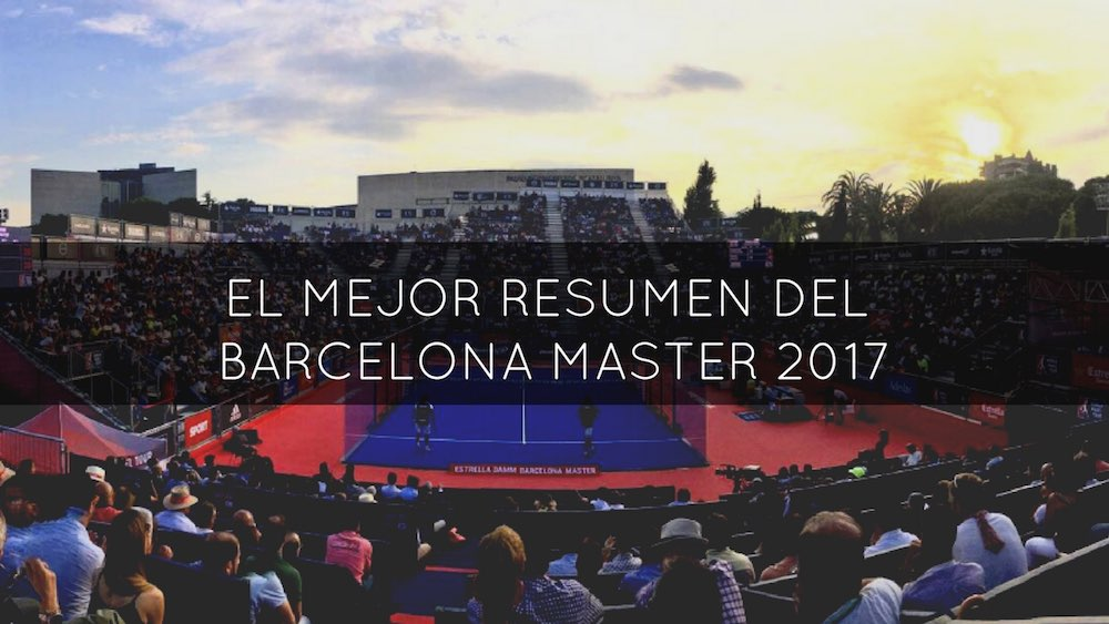 resumen en vídeo del Máster World Padel Tour Barcelona 2017