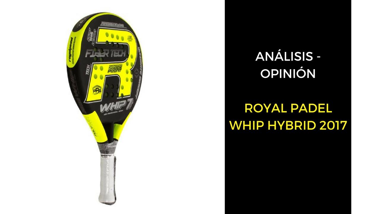 Análisis y opinión Royal Padel Whip Hybrid 2017