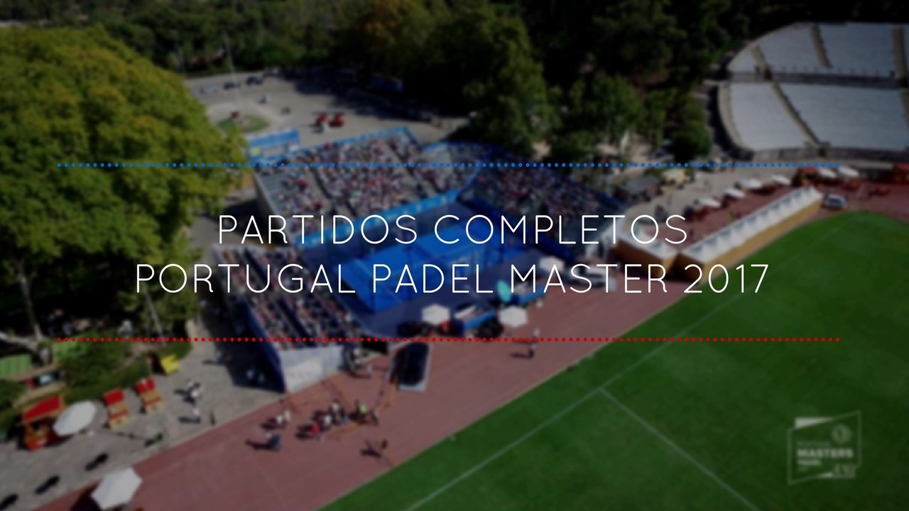 Partidos completos Máster World Padel Tour Portugal 2017