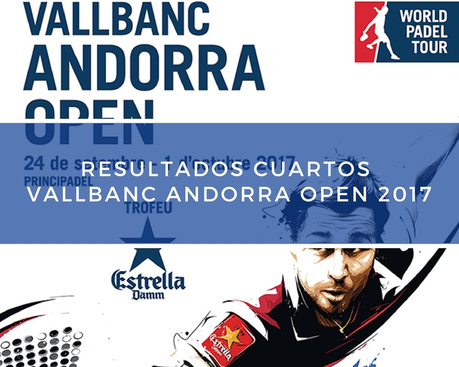 Resultados cuartos de final World Padel Tour Andorra 2017