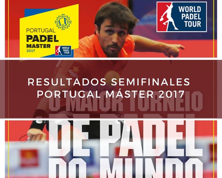 Resultados semifinales Máster World Padel Tour Portugal 2017