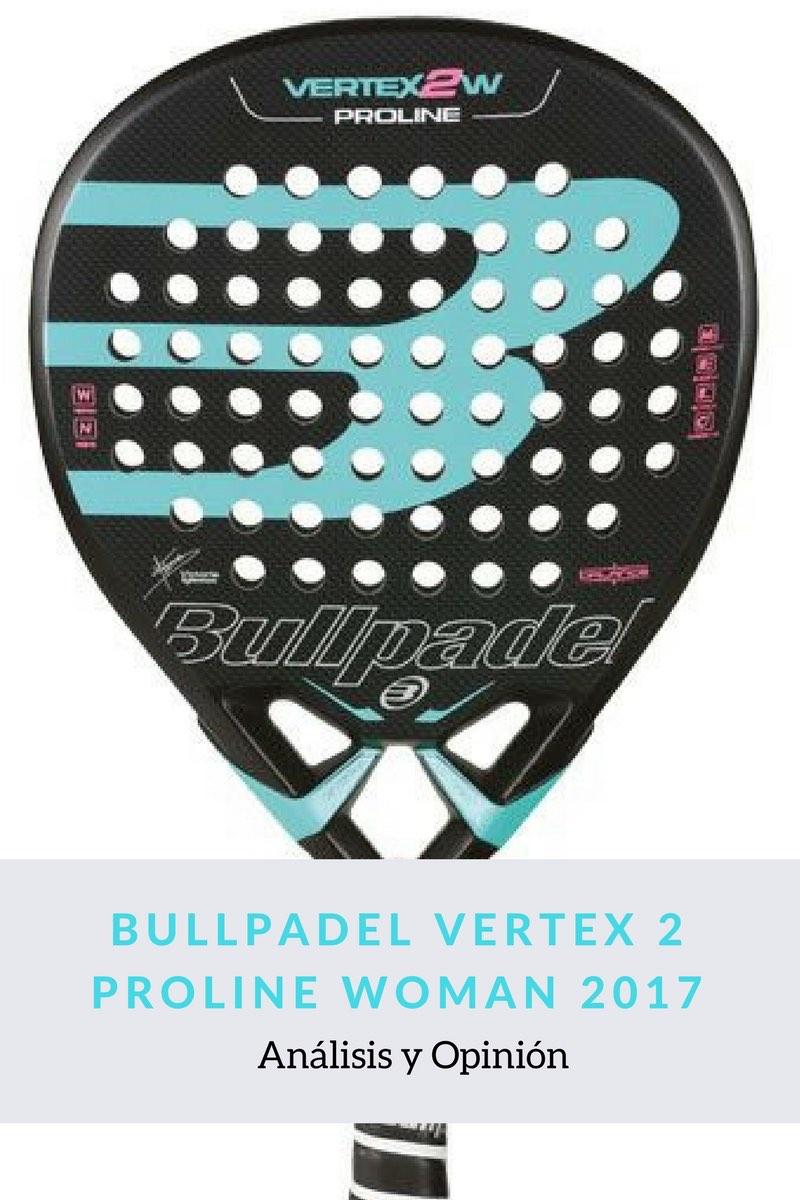 Análisis y Opinión Bullpadel Vertex 2 Proline Woman 2017