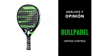 Bullpadel Vertex Control: Una pala deseada por todos los jugadores