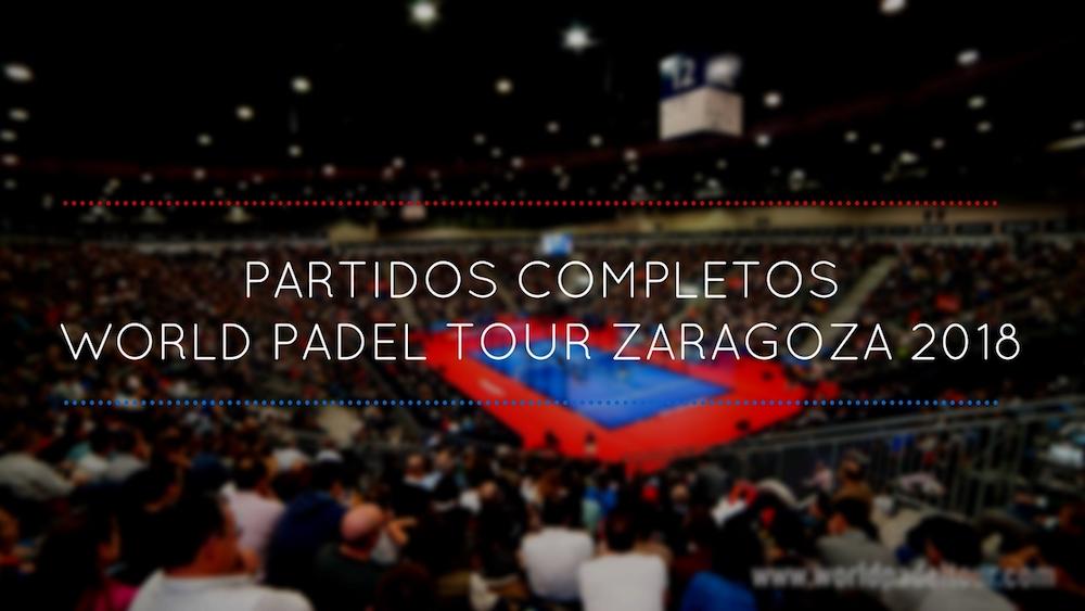 Partidos completos World Padel Tour Zaragoza 2018