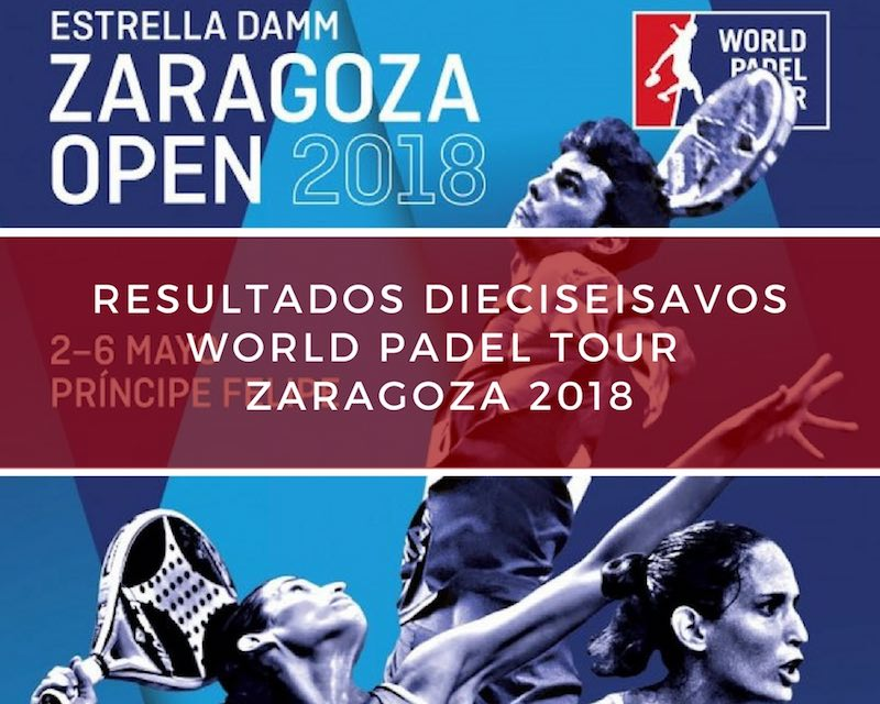 Resultados dieciseisavos de final World Padel Tour Zaragoza 2018