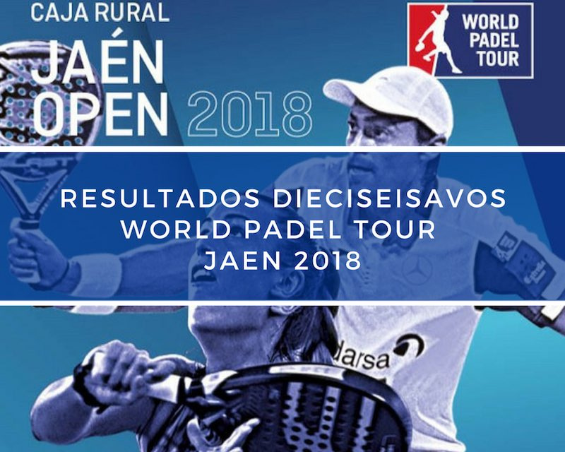 Resultados dieciseisavos de final World Padel Tour Jaén 2018
