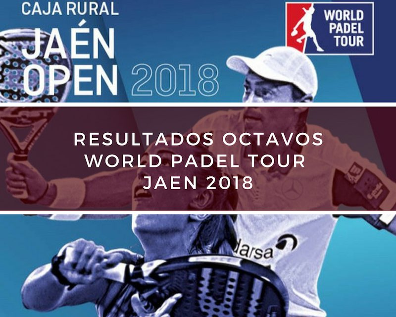 Resultados octavos de final World Padel Tour Jaén 2018
