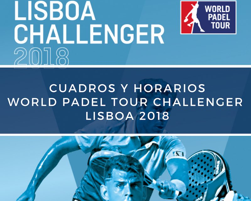 Cuadros y horarios World Pádel Tour Challenger Lisboa 2018