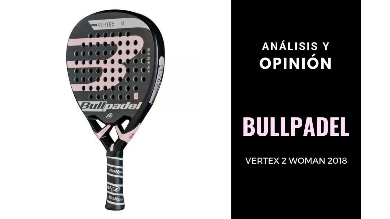 Análisis y Opinión Bullpadel Vertex 2 Woman 2018