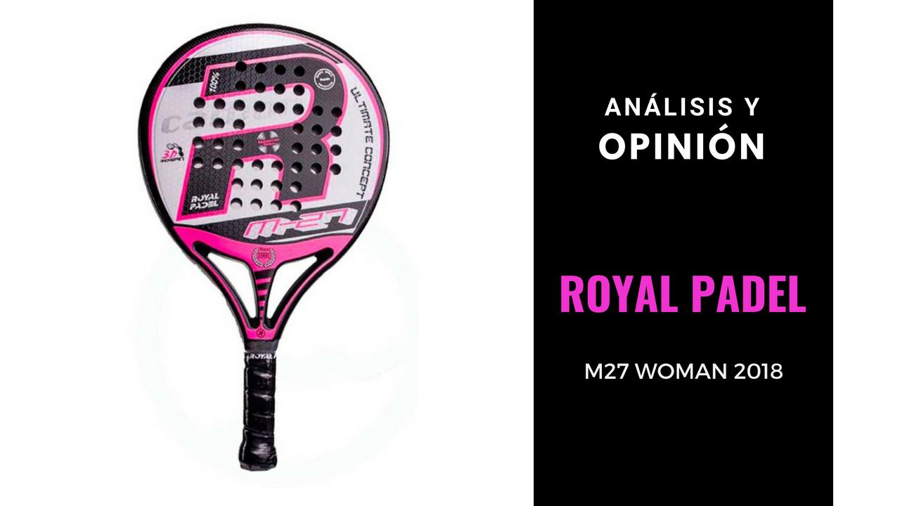 Análisis y Opinión Royal Padel M27 Woman 2018