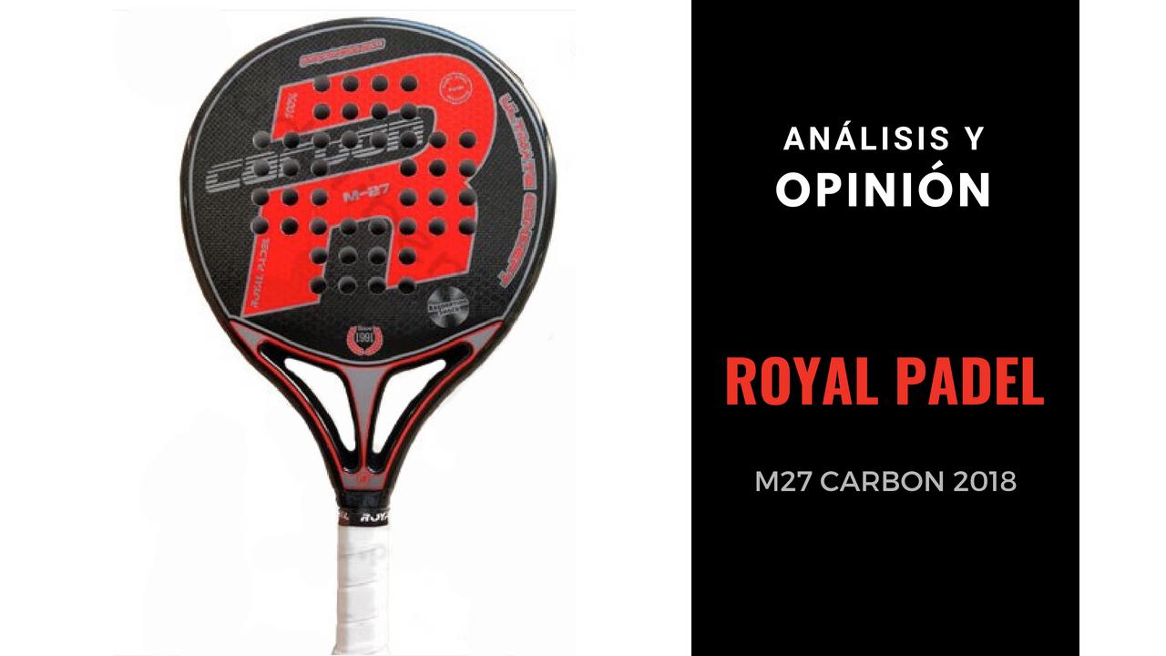 Análisis y Opinión Royal Padel M27 Carbon 2018
