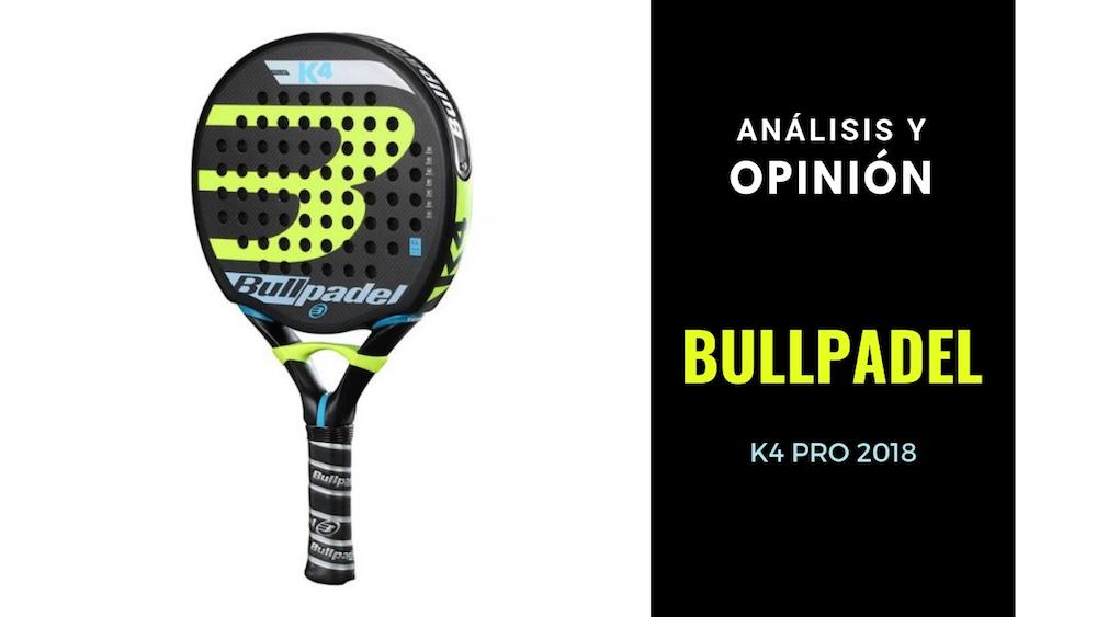 Análisis y Opinión Bullpadel K4 Pro 2018