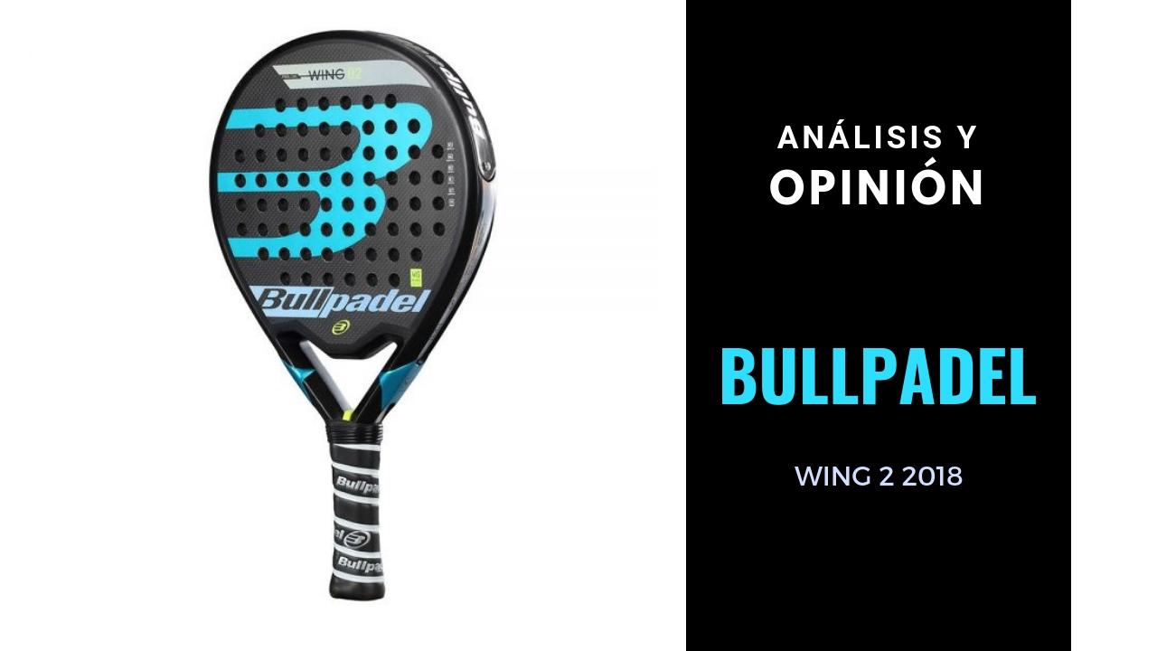 Análisis y Opinión Bullpadel Wing 2 2018