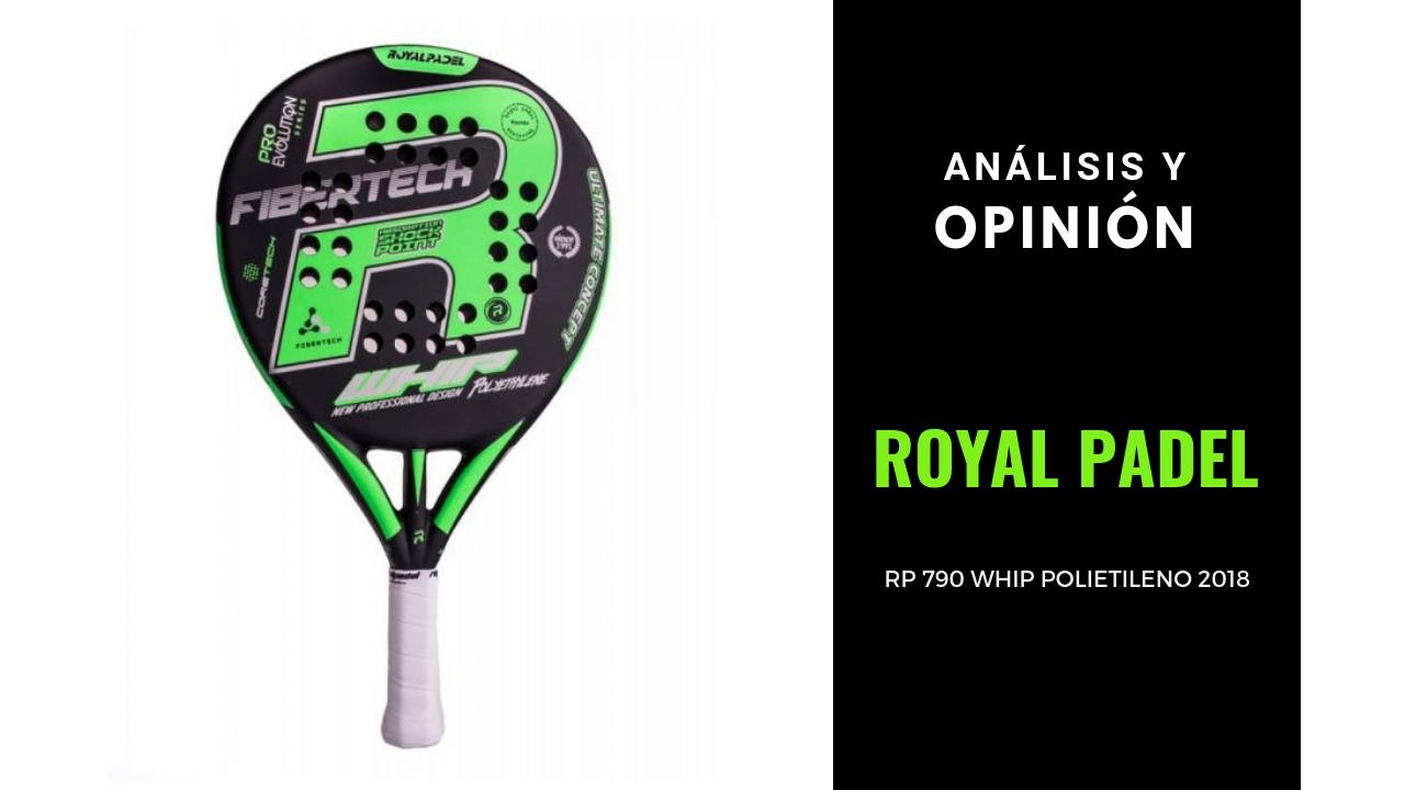 Análisis y Opinión Royal Padel RP 790 Whip Polietileno 2018