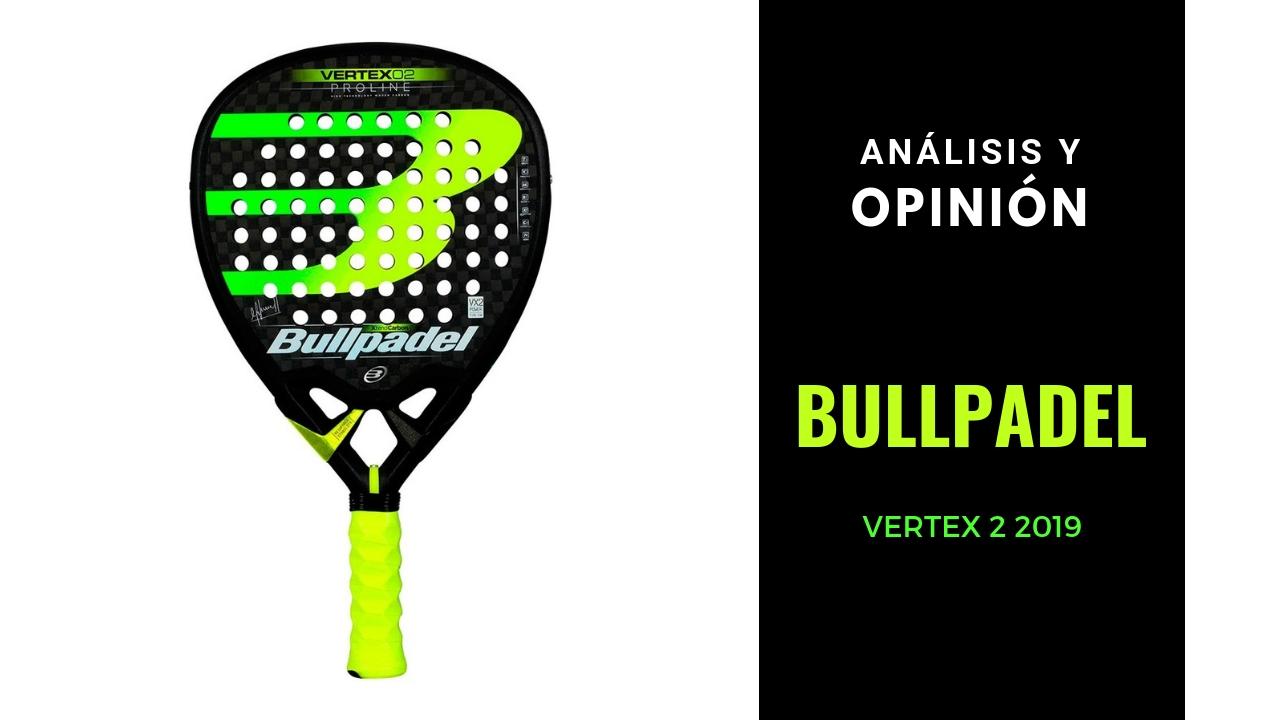 Análisis y Opinión Bullpadel Vertex 2 2019