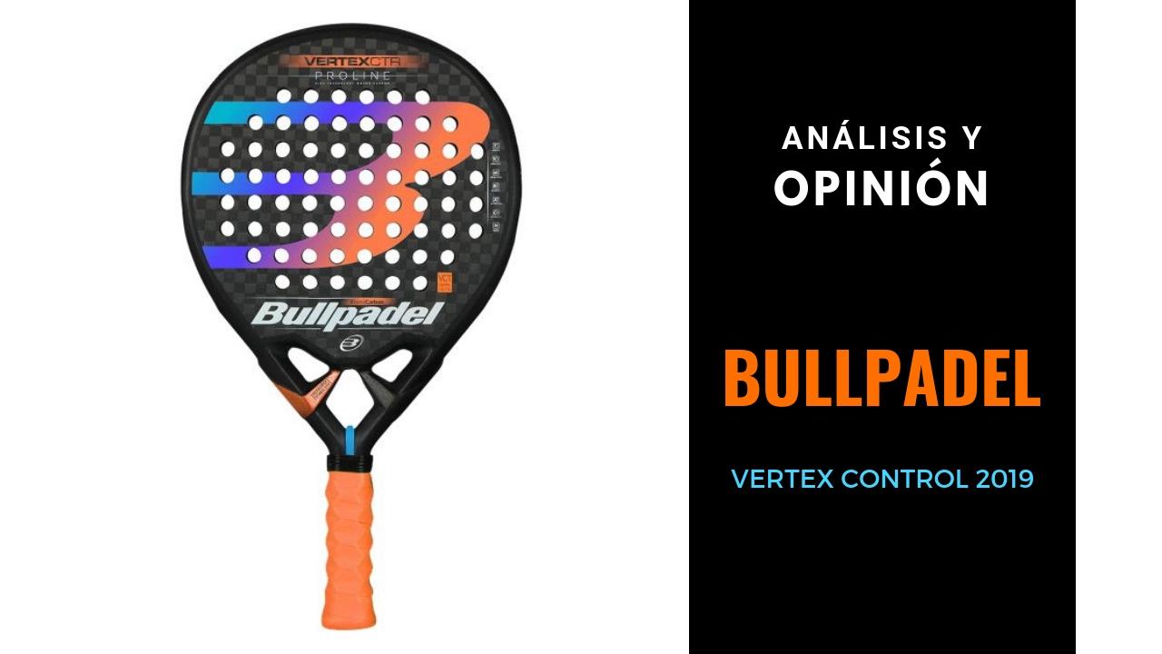 Análisis y Opinión Bullpadel Vertex Control 2019