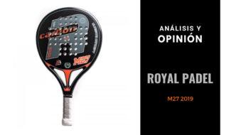 Análisis y Opinión Royal Padel M27 2019