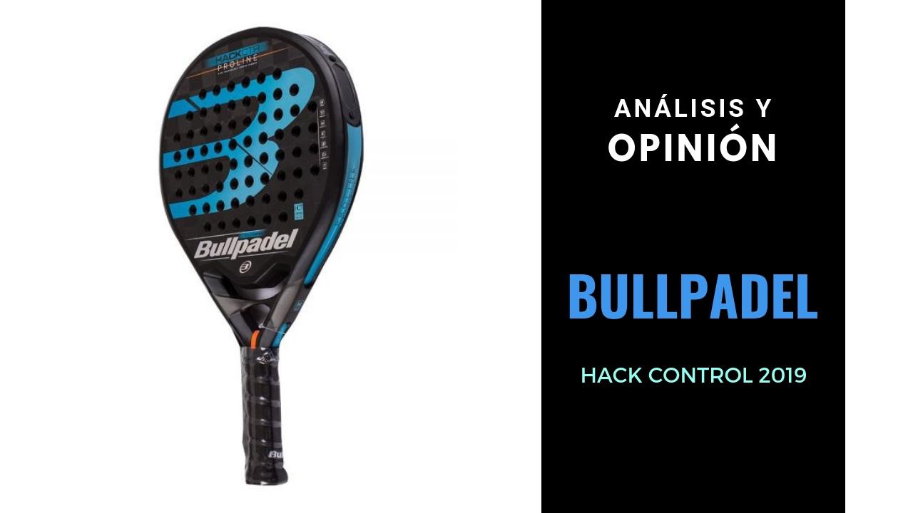 Análisis y Opinión Bullpadel Hack Control 2019