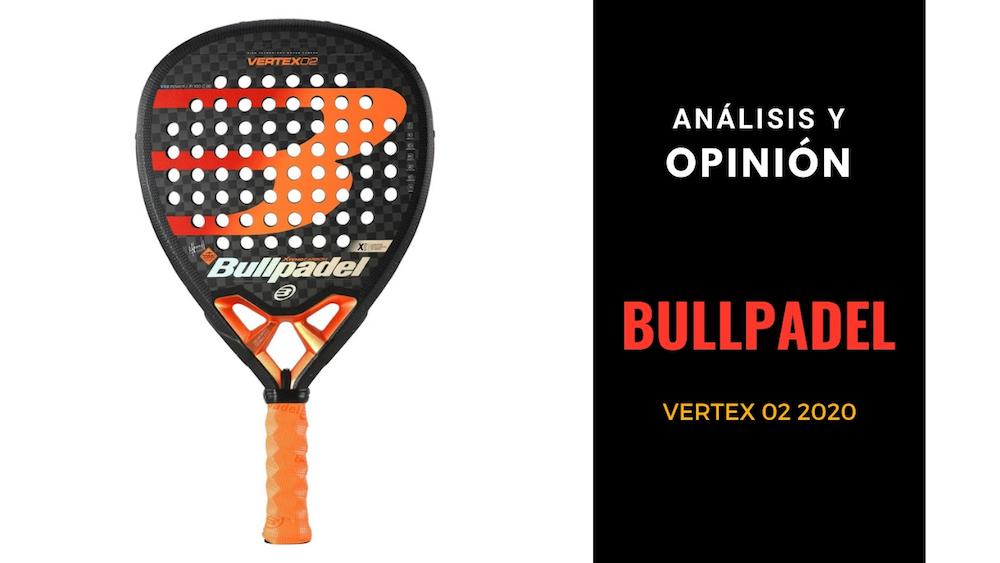 Análisis y Opinión BULLPADEL VERTEX 02 2020