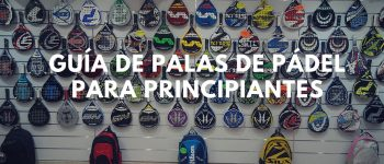 Guía de palas de pádel para principiantes