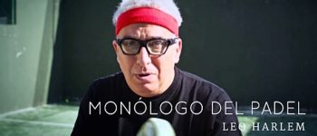 El monólogo del padel de Leo Harlem