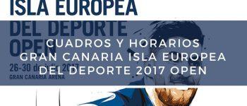 Cuadros y Horarios Gran Canaria Isla Europea Del Deporte Open 2017