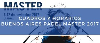 Cuadros y Horarios Máster World Padel Tour Buenos Aires 2017