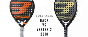 Comparativa de las palas Bullpadel Hack vs Bullpadel Vertex 2 2018