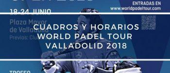 Cuadros y Horarios World Padel Tour Valladolid 2018