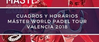 Cuadros y horarios Máster World Padel Tour Valencia 2018