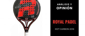 Análisis y Opinión Royal Padel M27 Carbon 2019