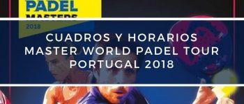 Cuadros y horarios Máster World Padel Tour Portugal 2018